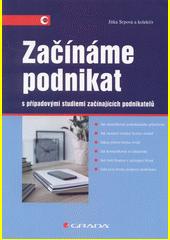 Začínáme podnikat : s případovými studiemi začínajících podnikatelů  (odkaz v elektronickém katalogu)