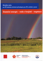 Sluneční energie - voda v krajině - vegetace : metodika výuky k tématu - pro VŠ studenty učitelství přírodopisu pro ZŠ a učitele z praxe  (odkaz v elektronickém katalogu)