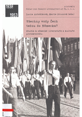 Všechny vody Čech tečou do Německa : studie k německé literatuře a kultuře protektorátu  (odkaz v elektronickém katalogu)