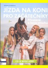 Jízda na koni pro začátečníky : přirozeně a beze strachu  (odkaz v elektronickém katalogu)