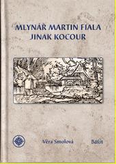 Mlynář Martin Fiala jinak Kocour  (odkaz v elektronickém katalogu)