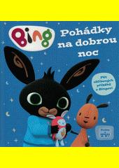 Pohádky na dobrou noc : pět oblíbených příběhů o Bingovi  (odkaz v elektronickém katalogu)