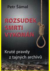 Rozsudek smrti vykonán : kruté pravdy z tajných archívů  (odkaz v elektronickém katalogu)