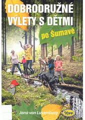 Dobrodružné výlety s dětmi po Šumavě  (odkaz v elektronickém katalogu)