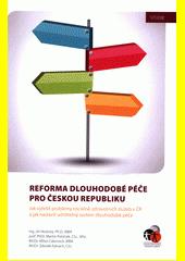 Reforma dlouhodobé péče pro Českou republiku : jak vyřešit problémy sociálně-zdravotních služeb v ČR a jak nastavit udržitelný systém dlouhodobé péče  (odkaz v elektronickém katalogu)