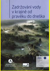 Zadržování vody v krajině od pravěku do dneška  (odkaz v elektronickém katalogu)
