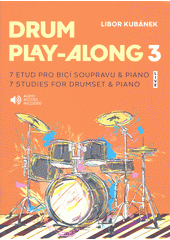 Drum play-along 3 : 7 etud pro bicí soupravu & piano = 7 studies for drumset & piano  (odkaz v elektronickém katalogu)