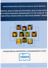 Mental health and occupational health and safety in human resource management in the stage of the industrial revolution 4.0 and development trends  (odkaz v elektronickém katalogu)
