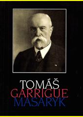 Tomáš Garrigue Masaryk  (odkaz v elektronickém katalogu)