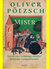 Mistr : druhá část životního příběhu Johanna Georga Fausta  (odkaz v elektronickém katalogu)