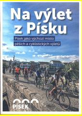 Na výlet z Písku : Písek jako výchozí místo pěších a cyklistických výletů  (odkaz v elektronickém katalogu)