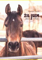 Žil jsem mezi zvířaty  (odkaz v elektronickém katalogu)