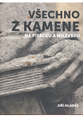 Všechno z kamene na Písecku a Milevsku  (odkaz v elektronickém katalogu)