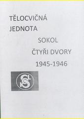 Tělocvičná jednota Sokol Čtyři Dvory 1945-1946 (odkaz v elektronickém katalogu)