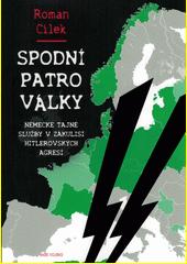 Spodní patro války : německé tajné služby v zákulisí hitlerovských agresí  (odkaz v elektronickém katalogu)