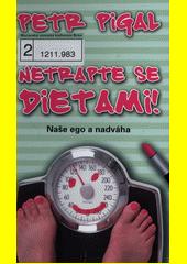 Netrapte se dietami! : naše ego a nadváha / Petr Pigal (odkaz v elektronickém katalogu)