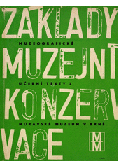 Základy muzejní konzervace : muzeografické učební texty. II  (odkaz v elektronickém katalogu)