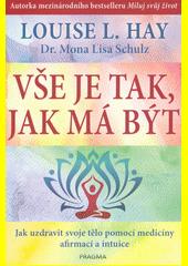 Vše je tak, jak má být : jak uzdravit svoje tělo pomocí medicíny, afirmací a intuice  (odkaz v elektronickém katalogu)