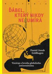 Ďábel, který nikdy neumírá : vzestup a hrozba globálního antisemitismu  (odkaz v elektronickém katalogu)