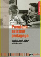 Povolání: asistent pedagoga : kompetence asistenta pedagoga podporujícího žáky s poruchou autistického spektra  (odkaz v elektronickém katalogu)