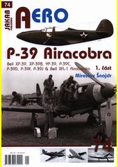P-39 Airacobra : Bell XP-39, XP-39B, YP-39, P-39C, P-39D, P39F, P39J & Bell XFL-1 Airabonita. 1. část  (odkaz v elektronickém katalogu)