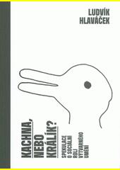 Kachna, nebo králík? : spekulace o sociální roli výtvarného umění  (odkaz v elektronickém katalogu)