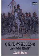 C.k. pionýrské vojsko. 6. část, V letech 1850 až 1864  (odkaz v elektronickém katalogu)