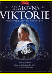 Královna Viktorie : vládkyně impéria, která dala jméno celé epoše  (odkaz v elektronickém katalogu)