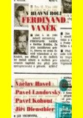 Václav Havel. V hlavní roli Ferdinand Vaněk. . Praha: Academia, 2006 80-200-1467-5 (odkaz v elektronickém katalogu)