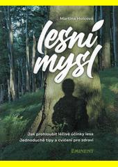 Lesní mysl : jak prohloubit léčivé účinky lesa : jednoduché tipy a cvičení pro zdraví  (odkaz v elektronickém katalogu)