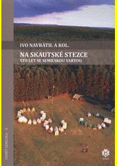Na skautské stezce : sto let se semilskou Vartou  (odkaz v elektronickém katalogu)