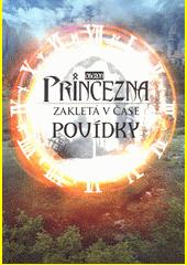 Princezna zakletá v čase : povídky  (odkaz v elektronickém katalogu)