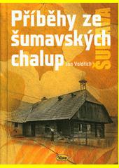 Příběhy ze šumavských chalup  (odkaz v elektronickém katalogu)
