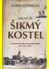 Šikmý kostel : románová kronika ztraceného města. Druhý díl, léta 1921-1945  (odkaz v elektronickém katalogu)