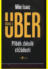 Válka o Uber : příběh zběsilé ctižádosti  (odkaz v elektronickém katalogu)