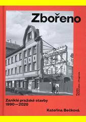 Zbořeno : zaniklé pražské stavby 1990-2020 (odkaz v elektronickém katalogu)
