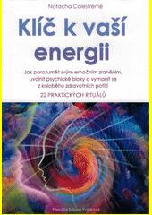 Klíč k vaší energii : jak porozumět svým emočním zraněním, uvolnit psychické bloky a vymanit se z koloběhu zdravotních potíží : 22 praktických rituálů  (odkaz v elektronickém katalogu)