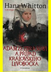 Adam ze Zbraslavi a případ královského levobočka : první díl trilogie  (odkaz v elektronickém katalogu)