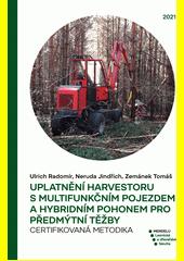 Uplatnění harvestoru s multifunkčním pojezdem a hybridním pohonem pro předmýtní těžby =
