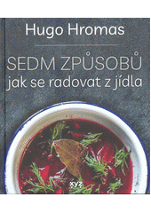 Sedm způsobů jak se radovat z jídla  (odkaz v elektronickém katalogu)