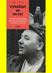Vykašlat se na to! : podivuhodný příběh věčného začátečníka Vladimíra Valenty  (odkaz v elektronickém katalogu)