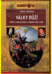 Války růží : střet Lancasterů a Yorků 1455-1485  (odkaz v elektronickém katalogu)