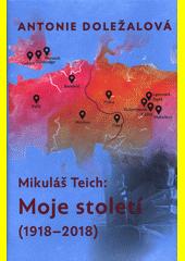 Mikuláš Teich: moje století : (1918-2018)  (odkaz v elektronickém katalogu)