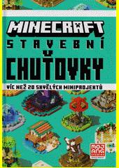 Minecraft : stavební chuťovky : víc než 20 skvělých miniprojektů  (odkaz v elektronickém katalogu)