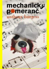 Mechanický pomeranč / Anthony Burgess ; [přeložil Ladislav Šenkyřík] (odkaz v elektronickém katalogu)