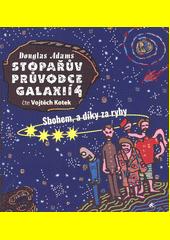 Stopařův průvodce Galaxií. 4, Sbohem, a díky za ryby  (odkaz v elektronickém katalogu)