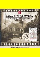 Chrám z popela zdvižený = Gotteshaus - wiedergeboren aus der Asche (odkaz v elektronickém katalogu)