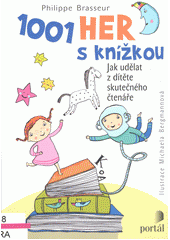 1001 her s knížkou : jak udělat z dítěte skutečného čtenáře  (odkaz v elektronickém katalogu)