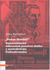 Práce šlechtí!  : sudetoněmecká dobrovolná pracovní služba v meziválečném Československu  (odkaz v elektronickém katalogu)
