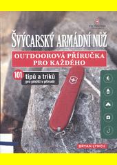 Švýcarský armádní nůž : outdoorová příručka pro každého : 101 tipů a triků pro přežití v přírodě  (odkaz v elektronickém katalogu)